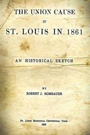The Union Cause in St. Louis in 1861: An Historical Sketch by Robert J. Rombauer image