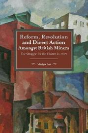 Reform, Revolution And Direct Action Amongst British Miners by Martyn Ives