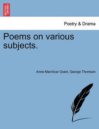 Poems on Various Subjects. by Anne Macvicar Grant