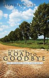 The Long Road to Goodbye by Floyd Fought