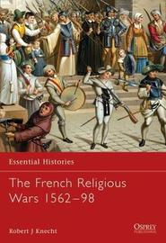 The French Religious Wars 1562-1598 by R.J. Knecht