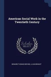 American Social Work in the Twentieth Century by Edward Thomas Devine