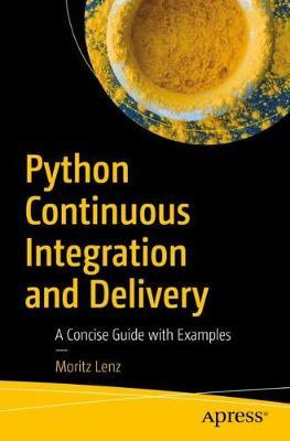 Python Continuous Integration and Delivery by Moritz Lenz