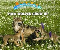 How Wolves Grow Up by Linda Bozzo