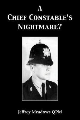 A Chief Constable's Nightmare? by Jeffrey Meadows Qpm