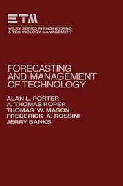 Forecasting and Management of Technology by Alan L Porter