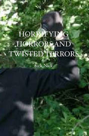 Horrifying Horrors and Twisted Terrors by Sick Nick