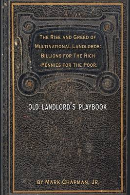 The Rise and Greed of Multinational Landlords: Billions for the Rich--Pennies for the Poor. by Mark Chapman Jr. image