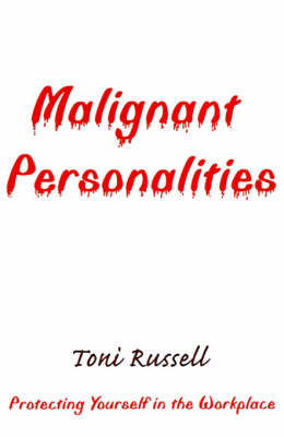 Malignant Personalities: Protecting Yourself in the Workplace by Toni Russell