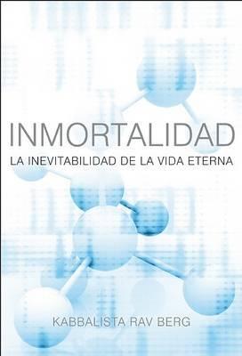 Inmortalidad: La Inevitabilidad de Le Vida Eterna by Kabbalista Rav Berg image