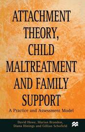 Attachment Theory, Child Maltreatment and Family Support by David Howe