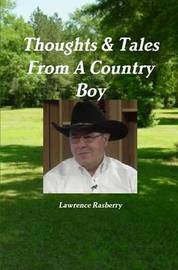 Thoughts & Tales from A Country Boy by Lawrence Rasberry