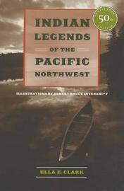Indian Legends of the Pacific Northwest by Ella E Clark