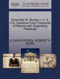 Schechter M. Murray V. U. S. U.S. Supreme Court Transcript of Record with Supporting Pleadings by E David Rosen