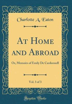 At Home and Abroad, Vol. 3 of 3 by Charlotte A. Eaton image