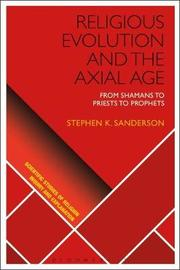 Religious Evolution and the Axial Age by Stephen K Sanderson