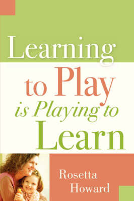 Learning to Play Is Playing to Learn by Rosetta Howard image