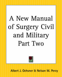 A New Manual of Surgery Civil and Military: pt.2 by Albert J. Ochsner image