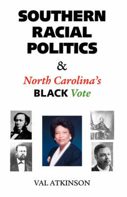 Southern Racial Politics and North Carolina's Black Vote by Val Atkinson