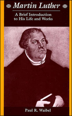 Martin Luther by Paul R. Waibel