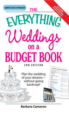 """The """"Everything"""" Weddings on a Budget Book: Plan the Wedding of Your Dreams - without Going Bankrupt by Barbara Cameron"""