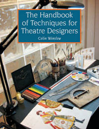 The Handbook of Techniques for Theatre Designers by Colin Winslow
