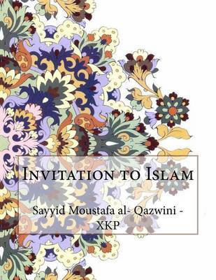 Invitation to Islam by Sayyid Moustafa Al- Qazwini - Xkp image
