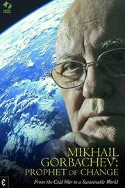 Mikhail Gorbachev: Prophet of Change by Green Cross International