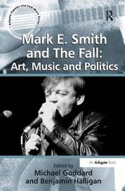 Mark E. Smith and The Fall: Art, Music and Politics by Benjamin Halligan