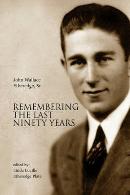Remembering the Last Ninety Years by John Wallace Sr. Etheredge
