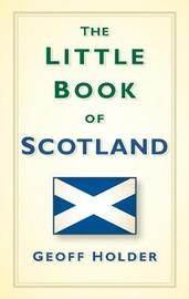 The Little Book of Scotland by Geoff Holder