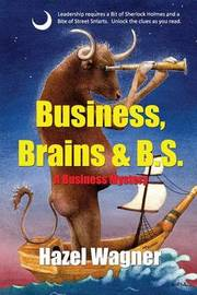 Business, Brains & B.S. by Hazel Wagner