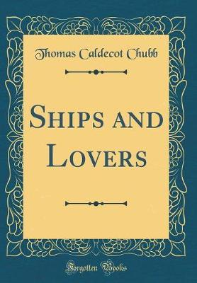 Ships and Lovers (Classic Reprint) by Thomas Caldecot Chubb