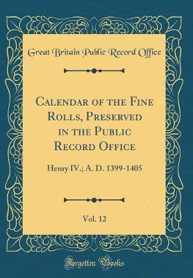 Calendar of the Fine Rolls, Preserved in the Public Record Office, Vol. 12 by Great Britain Public Record Office image