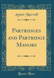 Partridges and Partridge Manors (Classic Reprint) by Aymer Maxwell image