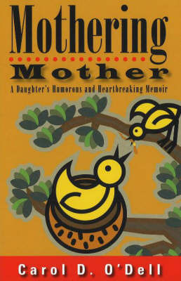 Mothering Mother: A Daughter's Humorous and Heartbreaking Memoir by Carol Odell image