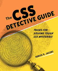 The CSS Detective Guide: Tricks for Solving Tough CSS Mysteries by Denise R. Jacobs image