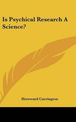 Is Psychical Research a Science? by Hereward Carrington image