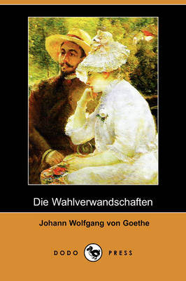 Die Wahlverwandtschaften (Dodo Press) by Johann Wolfgang von Goethe