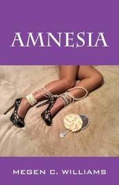 Amnesia by Megen C Williams