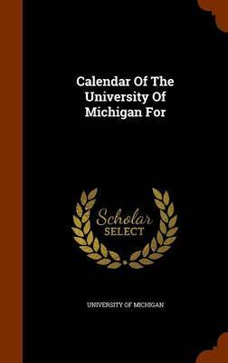 Calendar of the University of Michigan for by University of Michigan