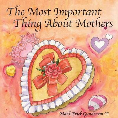 The Most Important Thing about Mothers by Mark Erick Gunderson II image