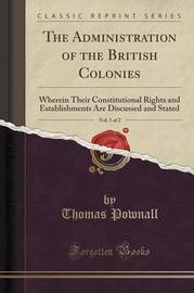 The Administration of the British Colonies, Vol. 1 of 2 by Thomas Pownall