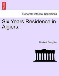 Six Years Residence in Algiers. by Elizabeth Broughton