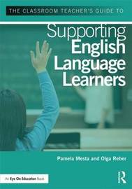 The Classroom Teacher's Guide to Supporting English Language Learners by Pamela Mesta