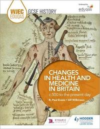 WJEC Eduqas GCSE History: Changes in Health and Medicine in Britain, c.500 to the present day by R.Paul Evans