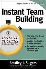 Instant Team Building by Bradley J Sugars