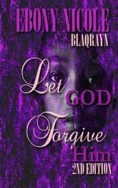 Let God Forgive Him by Ebony Nicole