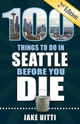 100 Things to Do in Seattle Before You Die, 2nd Edition by Jake Uitti image