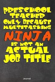 Preschool Teacher Only Because Multitasking Ninja Is Not an Actual Job Title by Faculty Loungers